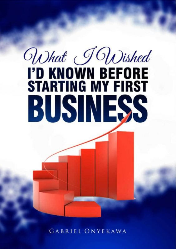 What I Wished I'd Known Before Starting My First Business By Gabriel Onyekawa